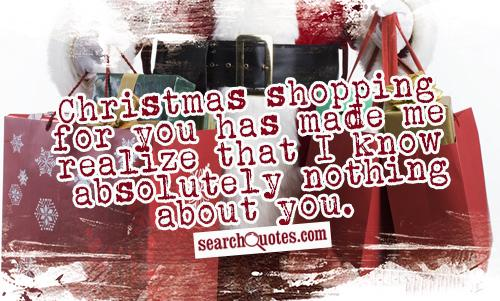 Christmas shopping for you has made me realize that I know absolutely nothing about you.