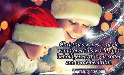 Christmas waves a magic wand over this world, and behold, everything is softer and more beautiful.