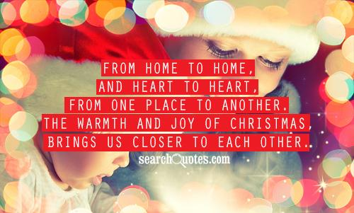 From Home to home, and heart to heart, from one place to another. The warmth and joy of Christmas, brings us closer to each other.