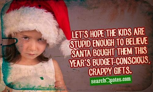 Let's hope the kids are stupid enough to believe Santa bought them this year's budget-conscious, crappy gifts.