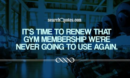 its time to renew that gym membership were never going to use again