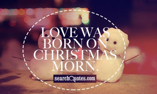 Love was born on Christmas morn.