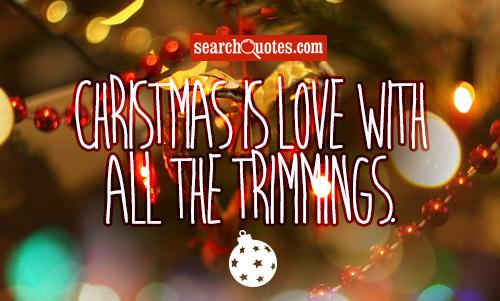 Christmas is love with all the trimmings.