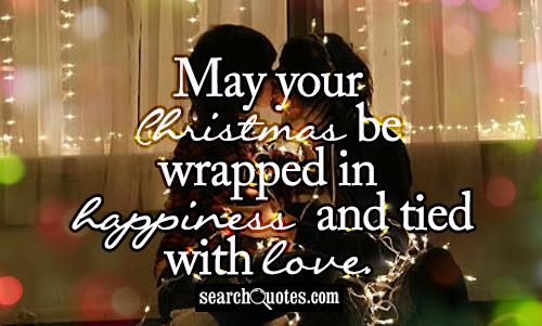 May your Christmas be wrapped in happiness and tied with love.