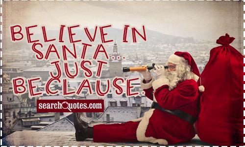 Believe in Santa...just beclause.