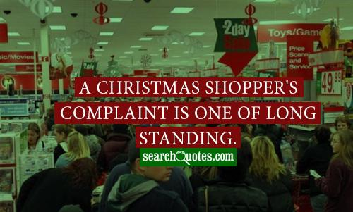 A Christmas shopper's complaint is one of long standing.