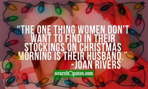 The one thing women don't want to find in their stockings on Christmas morning is their husband.