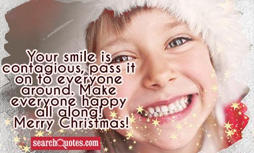 Your smile is contagious, pass it on to everyone around. Make everyone happy all along! Merry Christmas!
