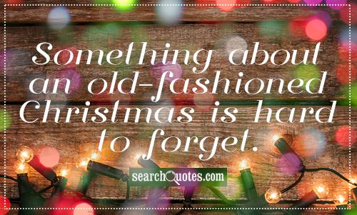 Something about an old-fashioned Christmas is hard to forget.