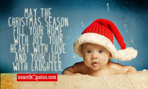 May the Christmas season fill your home with joy, your heart with love and your life with laughter.