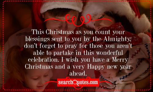 This Christmas as you count your blessings sent to you by the Almighty, don't forget to pray for those you aren't able to partake in this wonderful celebration. I wish you have a Merry Christmas and a very Happy New Year ahead.