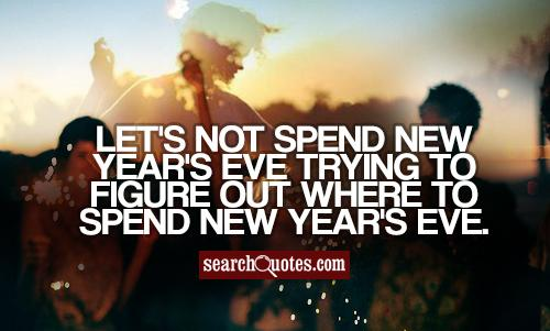 Let's not spend New Year's Eve trying to figure out where to spend New Year's Eve.