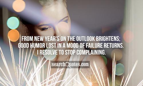 From New Year's on the outlook brightens; good humor lost in a mood of failure returns. I resolve to stop complaining.