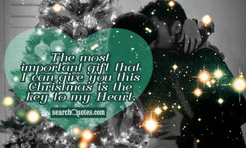 The most important gift that I can give you this Christmas is the key to my Heart.