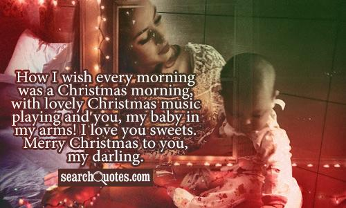 How I wish every morning was a Christmas morning, with lovely Christmas music playing and you, my baby in my arms! I love you sweets. Merry Christmas to you, my darling.