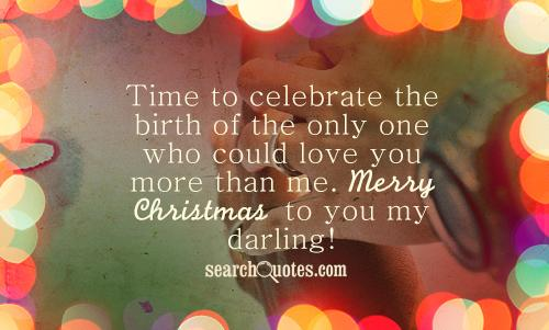 Time to celebrate the birth of the only one who could love you more than me. Merry Christmas to you my darling!