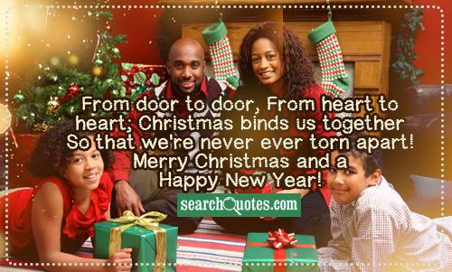 From door to door, From heart to heart; Christmas binds us together So that we're never ever torn apart! Merry Christmas and a Happy New Year!