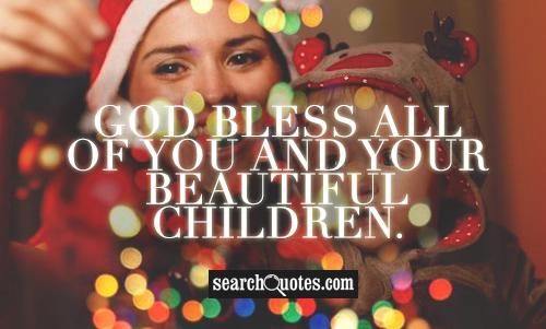 God bless all of you and your beautiful Children.