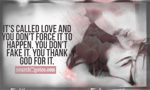 It's called love and you don't force it to happen. You don't fake it. You thank God for it.
