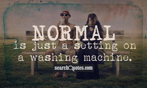 Normal is just a setting on a washing machine.