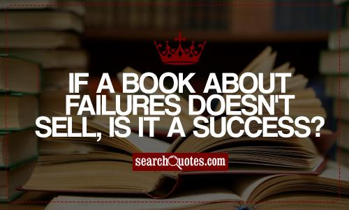 If a book about failures doesn't sell, is it a success?