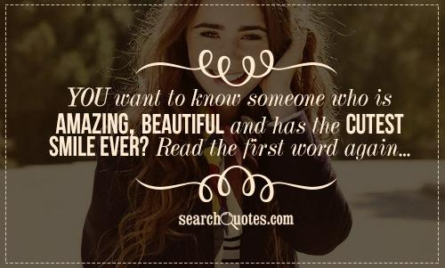 You want to know someone who is amazing, beautiful and has the cutest smile ever? Read the first word again...