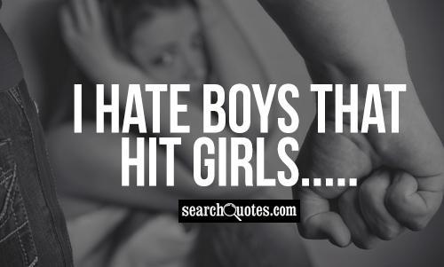 I hate boys that hit girls.....