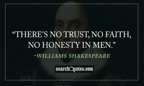 There's no trust, No faith, no honesty in men.