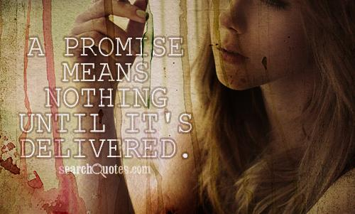 A promise means nothing until it's delivered.