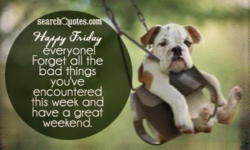 Happy Friday everyone! Forget all the bad things you've encountered this week and have a great weekend.