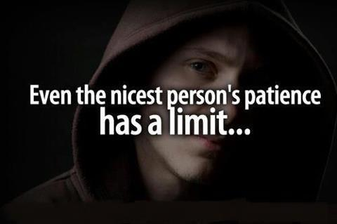 Even the nicest person's patience has a limit.