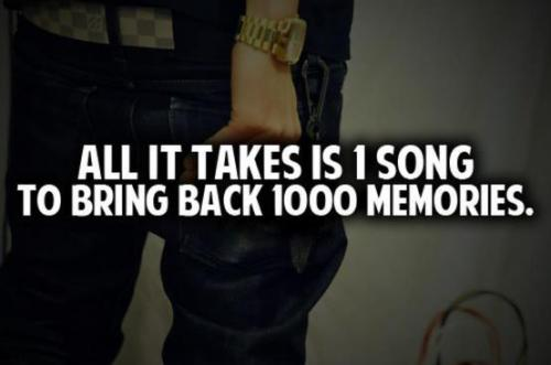 All it takes one song to bring back 1000 memories.