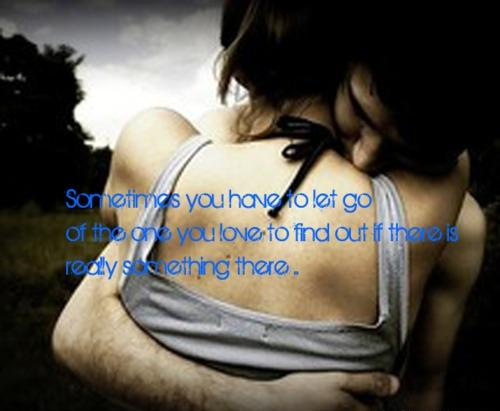 Sometimes you have to let go person whom you love...