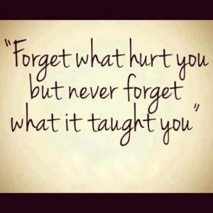 Never forget what you learn when you get hurt.