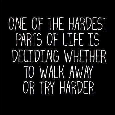 the hardest thing about life is to decide....