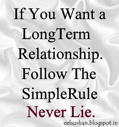 If you want a long term relationship then follow simple rule NEVER LIE