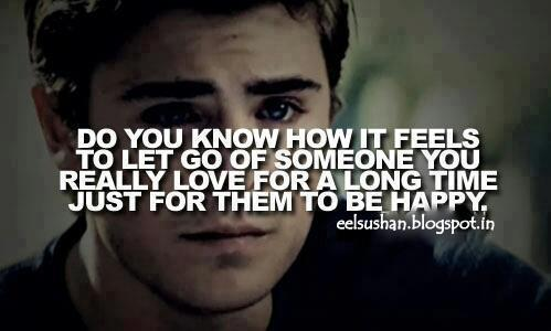 Do you know how it feels to let go of someone you really love for a long time, just for them to be happy
