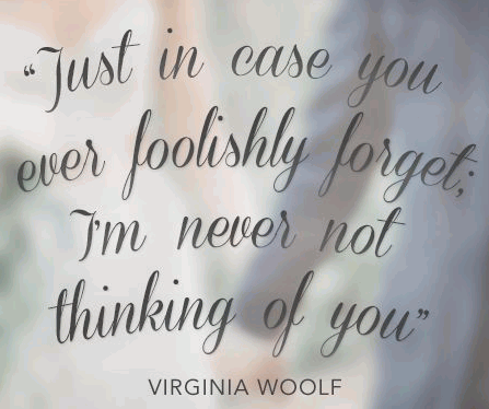 Just in case you ever foolishly forget: I'm never not thinking of you.