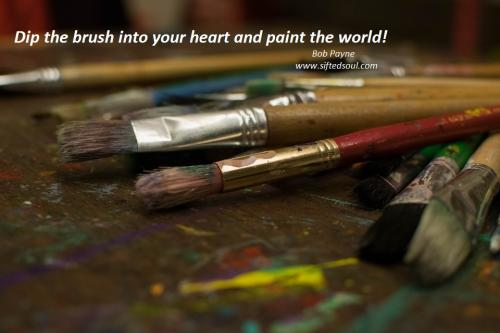 Dip the brush into your heart and paint the world!