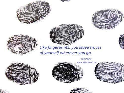 Like fingerprints, you leave traces of yourself wherever you go.