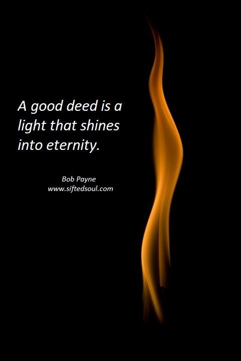 A good deed is a light that shines into eternity.