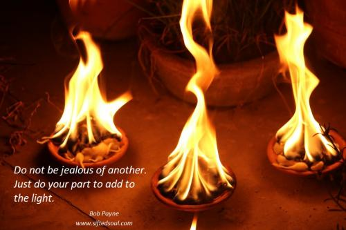 Do not be jealous of another.à Just do your part to add to the light.
