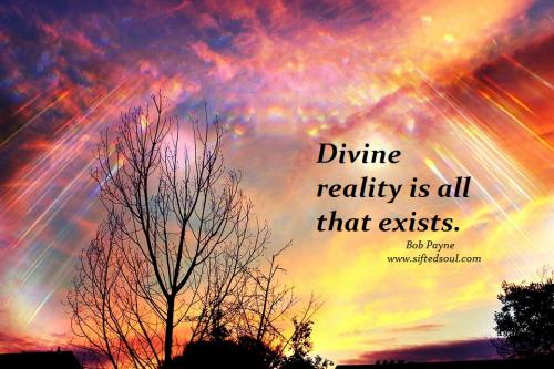 Divine reality is all that exists.