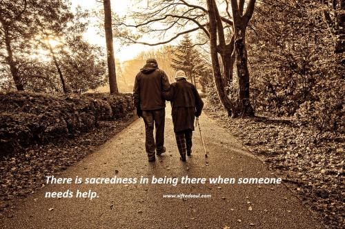 There is sacredness in being there when someone needs help.