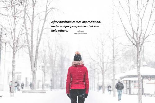 After hardship comes appreciation, and a unique perspective that can help others.