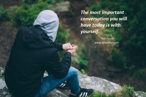 The most important conversation you will have today is with yourself.