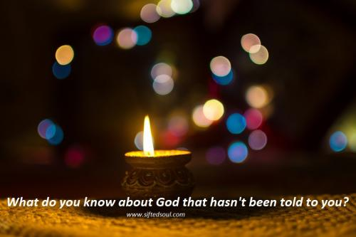 What do you know about God that hasn't been told to you?