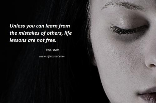 Unless you can learn from the mistakes of others, life lessons are not free.