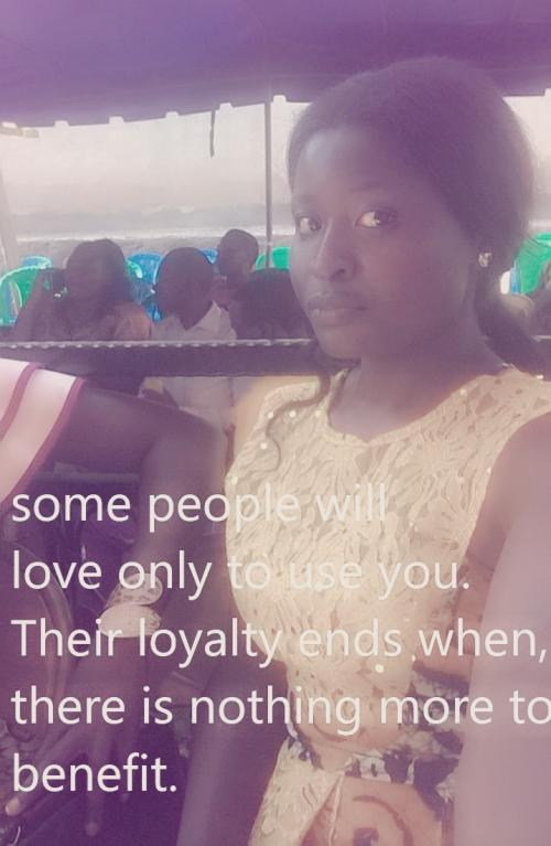 Some people will love you only to use you. Their loyalty ends there's nothing more to benefit.