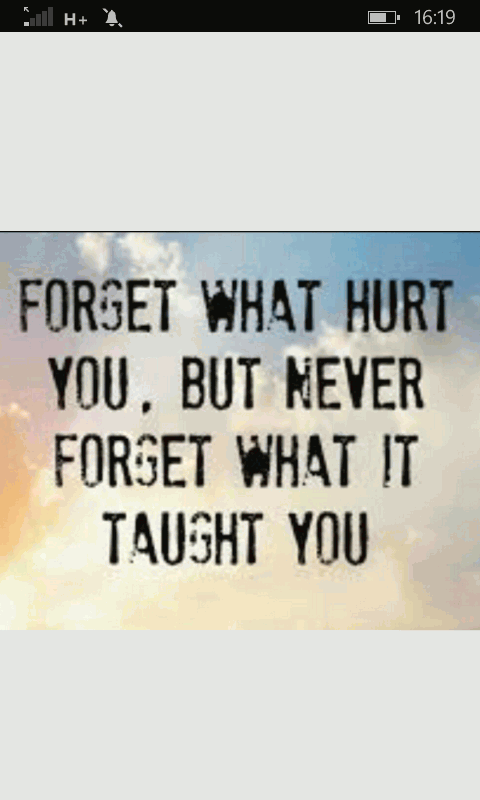 Forget how it hurts. But never forget what it taught you